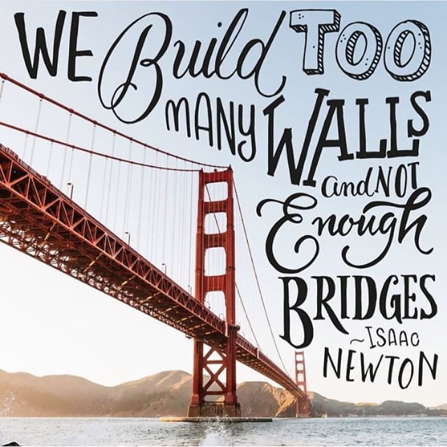 We build too many walls and not enough bridges - Isaac Newton.  Lettering by ianbarnard Photo by Rip.josh