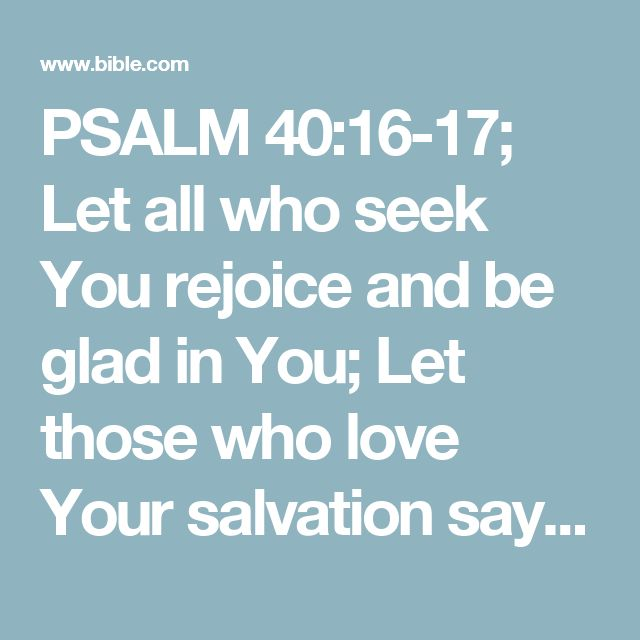 PSALM 40:16-17; Let All Who Seek You Rejoice And Be Glad