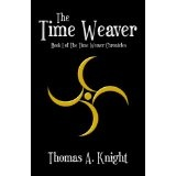 The Time Weaver (The Time Weaver Chronicles) (Kindle Edition)By Thomas A. Knight