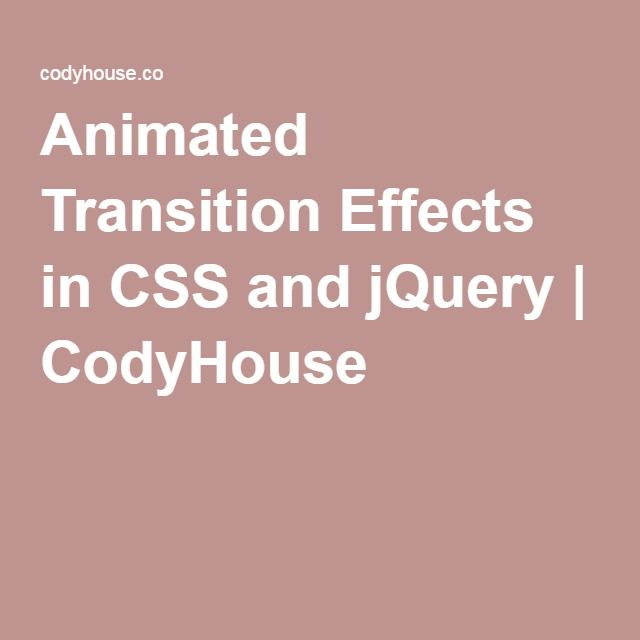 Animated Transition Effects in CSS and jQuery | CodyHouse