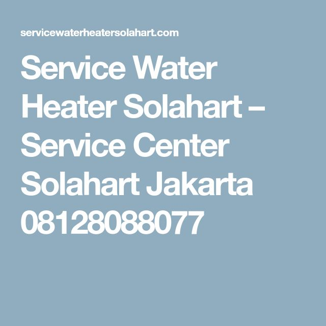 Service Water Heater Solahart – Service Center Solahart Jakarta 08128088077