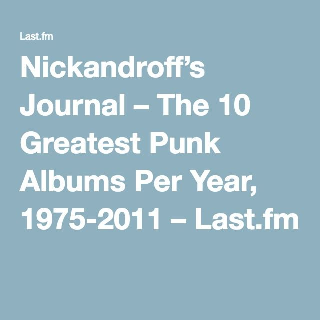 Nickandroff's Journal – The 10 Greatest Punk Albums Per Year, 1975-2011 – Last.fm