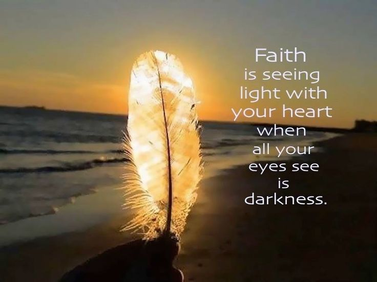 Faith Is Seeing Light With Your Heart When All Your Eyes