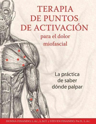 Terapia de puntos de activacion para el dolor miofascial/ Activation point therapy for Myofascial Pain: La practi...