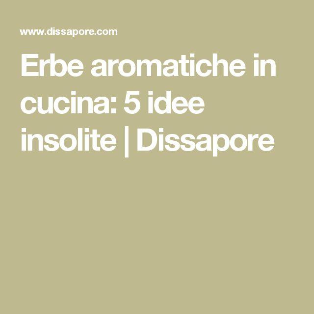 Erbe aromatiche in cucina: 5 idee insolite | Dissapore