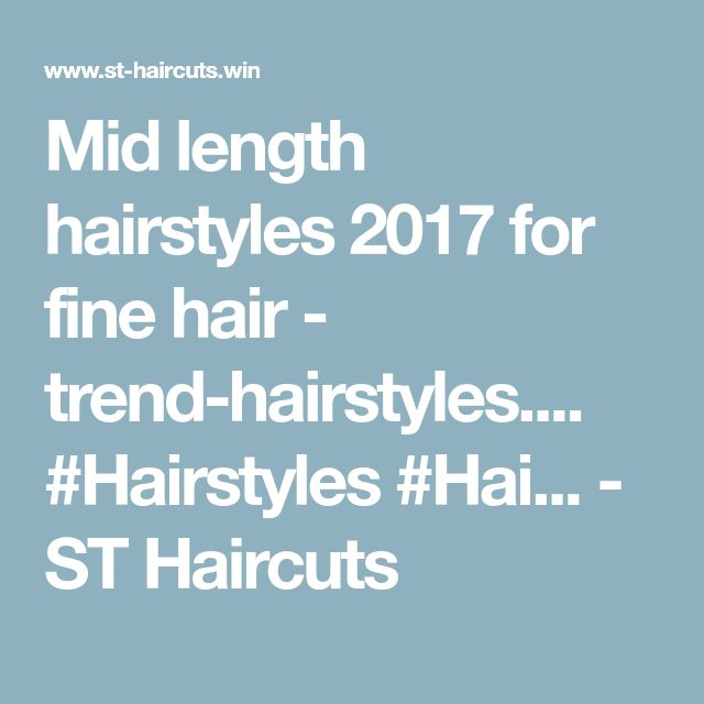 Mid length hairstyles 2017 for fine hair - trend-hairstyles.... #Hairstyles #Hai... - ST Haircuts
