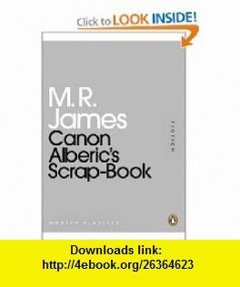 Canon Alberics Scrap-Book (Penguin Mini Modern Classics) (9780141196015) M  R James , ISBN-10: 0141196017  , ISBN-13: 978-0141196015 ,  , tutorials , pdf , ebook , torrent , downloads , rapidshare , filesonic , hotfile , megaupload , fileserve