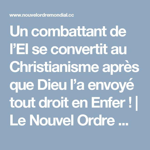 Un combattant de l'EI se convertit au Christianisme après que Dieu l'a envoyé tout droit en Enfer ! | Le Nouvel Ordre Mondial