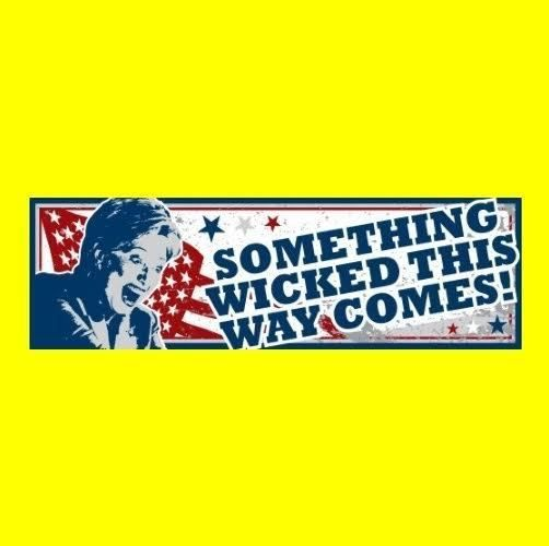 """New """"SOMETHING WICKED THIS WAY COMES!"""" Anti Hillary Clinton BUMPER STICKER witch"""