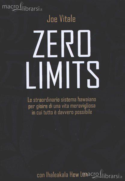 Zero Limits - Ho'oponopono - Lo straordinario sistema hawaiano per gioire di una vita meravigliosa in cui tutto è davvero possibile - Joe Vitale - ★★★★