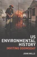US environmental history : inviting Doomsday / John Wills Location:ARCHER Call Number: GE 180 W554 2013