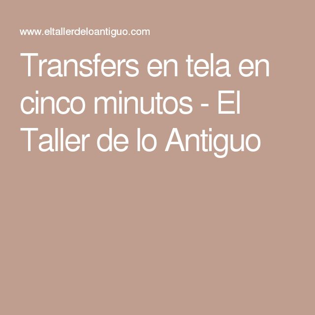 Transfers en tela en cinco minutos - El Taller de lo Antiguo