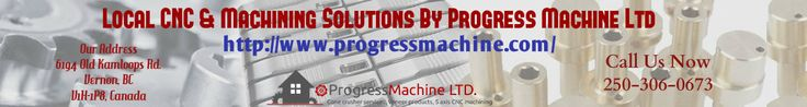 """""""Progress Machine Ltd"""" in Canada is an affordable machine shop offer machining components & equipment including, CNC, cone crusher, lathe Machine & more. We Provide are heavy capacity machining parts & equipements to meet all your manufacturing needs.Call Us Now 250-306-0673."""