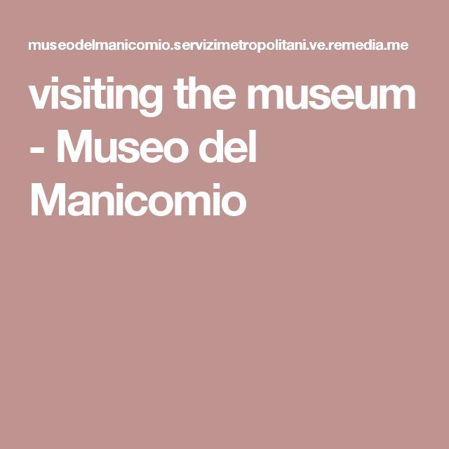 visiting the museum - Museo del Manicomio
