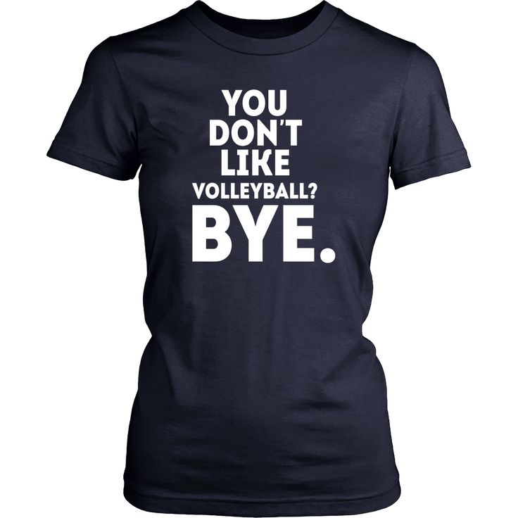 Show how proud Volleyball fan you are wearing You don't like volleyball? Bye tee or hoodie. Cool men women sport designs t-shirts & clothing by TeeLime.