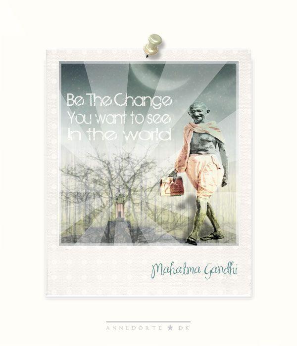 "Mahatma Gandhi Quote:  ""Be the change....."""