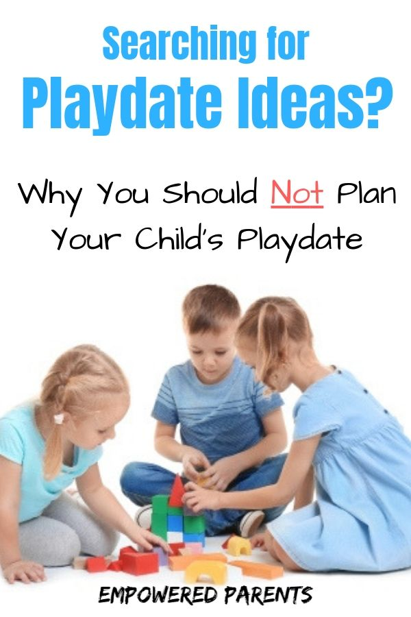 Advice For Parents Of Children Just >> Searching For Playdate Ideas Why You Should Not Plan Your Child S