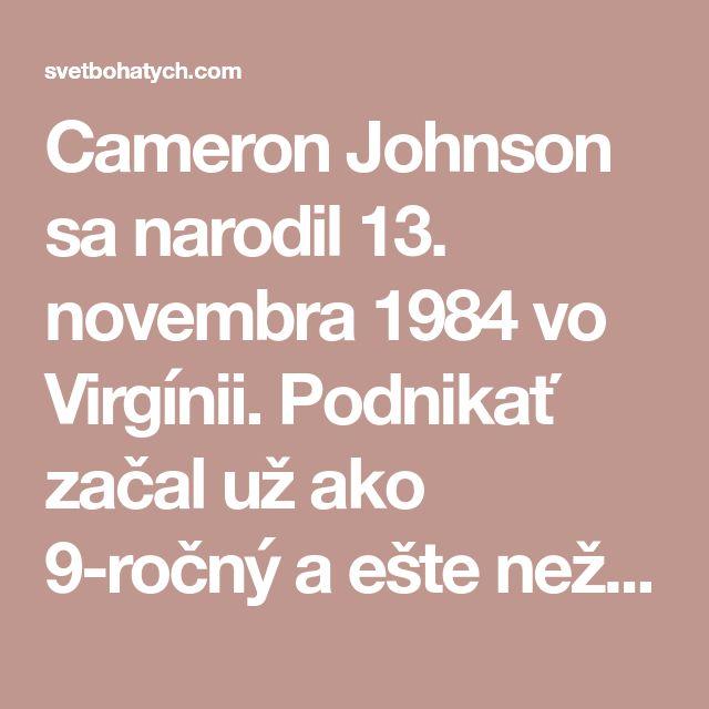 Cameron Johnson sa narodil 13. novembra 1984 vo Virgínii. Podnikať začal už ako 9-ročný aešte než vyšiel zo strednej školy bol jedným znajúspešnejších dospievajúcich podnikateľov na svete. Je autorom niekoľkých kníh, známym obchodníkom alektorom. Apýtate sa ako to všetko dosiahol? Tu je jeho príbeh. Keď mal Cameron