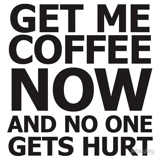 Coffee. Now.