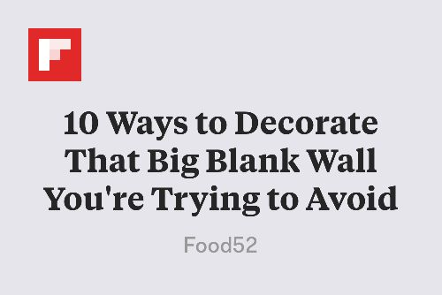 10 Ways to Decorate That Big Blank Wall You're Trying to Avoid http://flip.it/zvffV