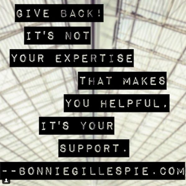 """Give back! It's not your expertise that makes you helpful. It's your support. Hit bonniegillespie.com for FREE inspiration and guidance on bringing more joy to your creative career from the author of """"Self-Management for Actors,"""" Bonnie Gillespie!"""