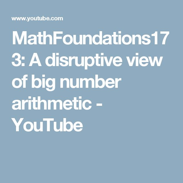 MathFoundations173: A disruptive view of big number arithmetic - YouTube