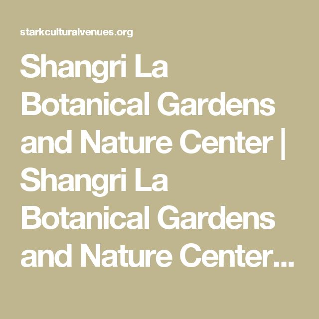 Shangri La Botanical Gardens and Nature Center | Shangri La Botanical Gardens and Nature Center is a world-class facility that connects individuals of all ages with nature.  Visit Shangri La and rekindle your sense of wonder.