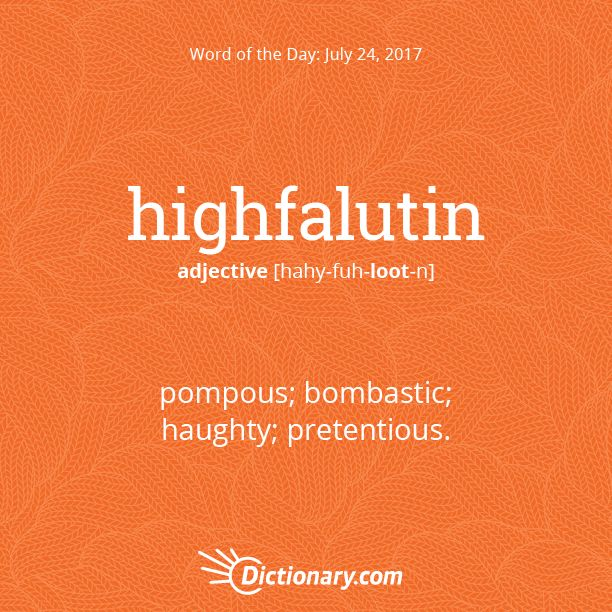 Dictionary.com's Word of the Day - highfalutin - Informal. pompous; bombastic; haughty; pretentious.