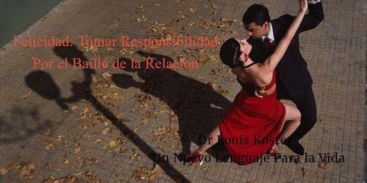 Felicidad: Tomar Responsibilidad Por el Baille de la Relación http://louiskoster-espanol.com/felicidad-tomar-responsabilidad-por-el-baile-de-la-relacion/