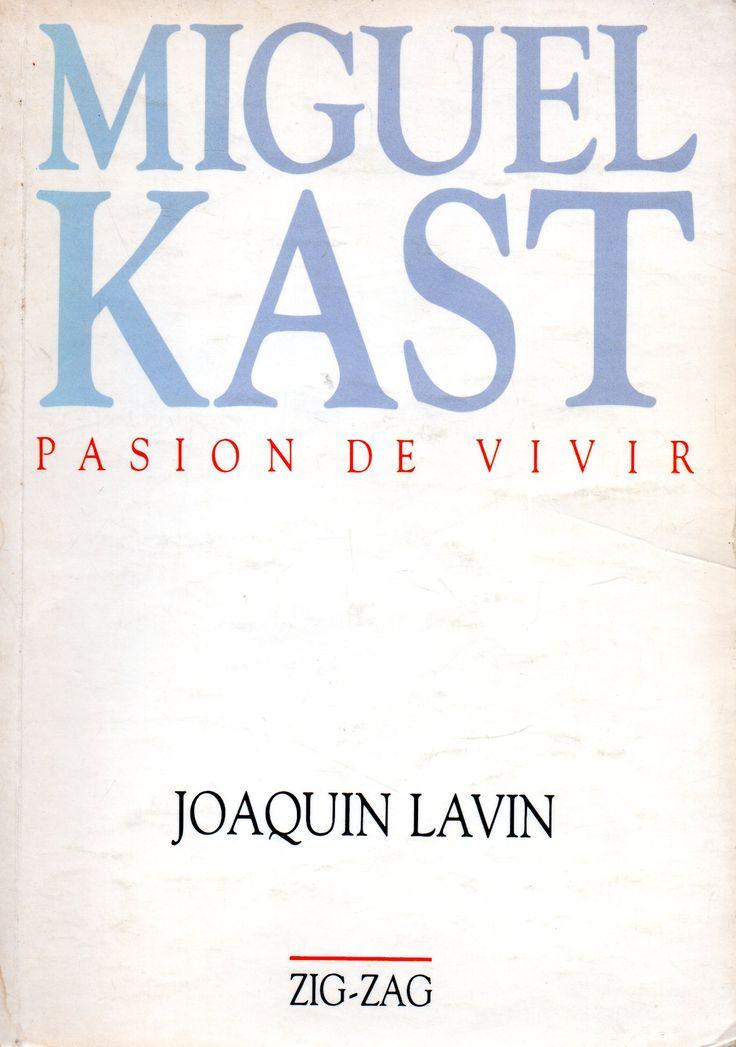 Miguel Kast : pasión de vivir.  Lavín, Joaquín, 1953- Zig Zag 1986