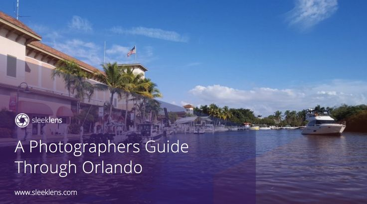 A Photographers Guide Through Orlando