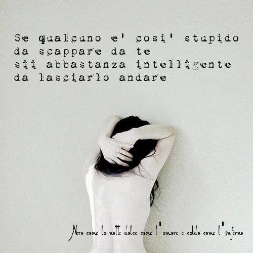 Nero come la notte dolce come l'amore caldo come l'inferno: Se qualcuno è così stupido da scappare da te, sii ...