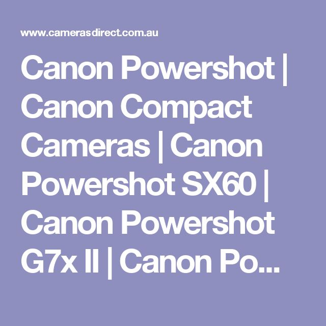 Canon Powershot | Canon Compact Cameras | Canon Powershot SX60 | Canon Powershot G7x II | Canon Powershot G9x | Canon Powershot G5x | Cameras Direct Australia