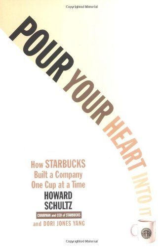 Pour Your Heart Into It: How Starbucks Built a Company One Cup at a Time by Howard Schultz