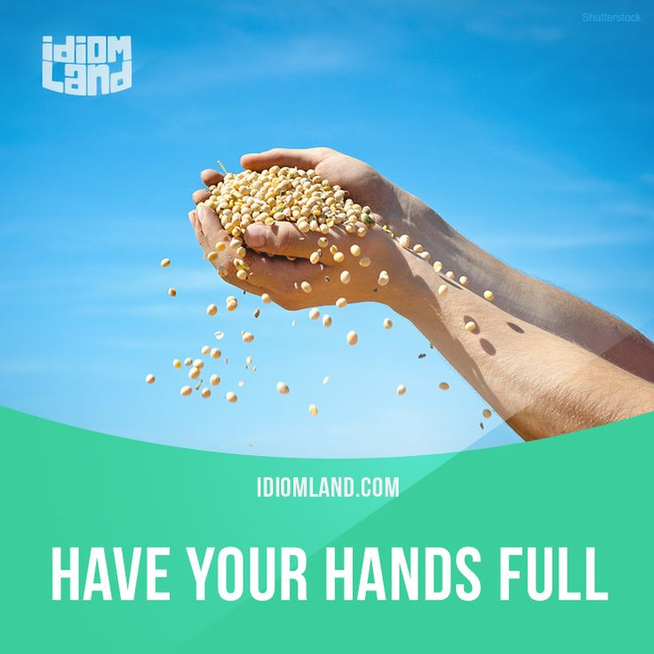 Idiom of the day: Have your hands full. Meaning: To be very busy. #idiom #idioms #english #learnenglish