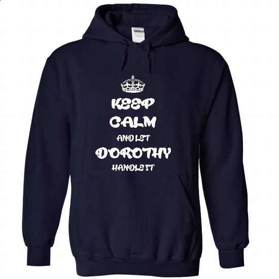 Keep calm and let Dorothy handle it T Shirt and Hoodie - #statement tee #cropped sweater. BUY NOW => https://www.sunfrog.com/Names/Keep-calm-and-let-Dorothy-handle-it-T-Shirt-and-Hoodie-8437-NavyBlue-26535353-Hoodie.html?68278