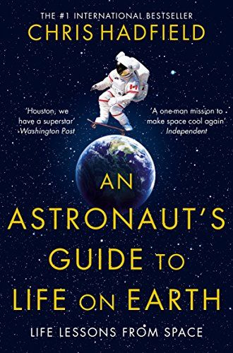 An Astronaut's Guide to Life on Earth by Chris Hadfield in