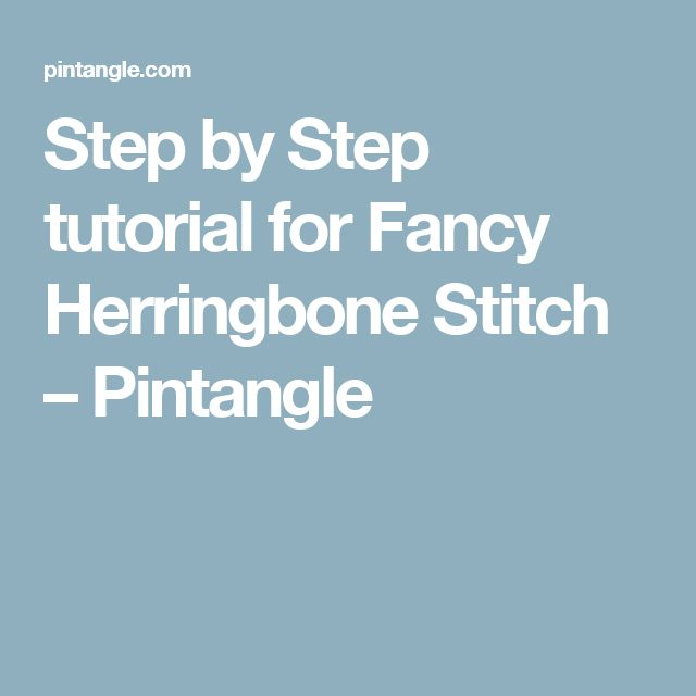 Step by Step tutorial for Fancy Herringbone Stitch – Pintangle