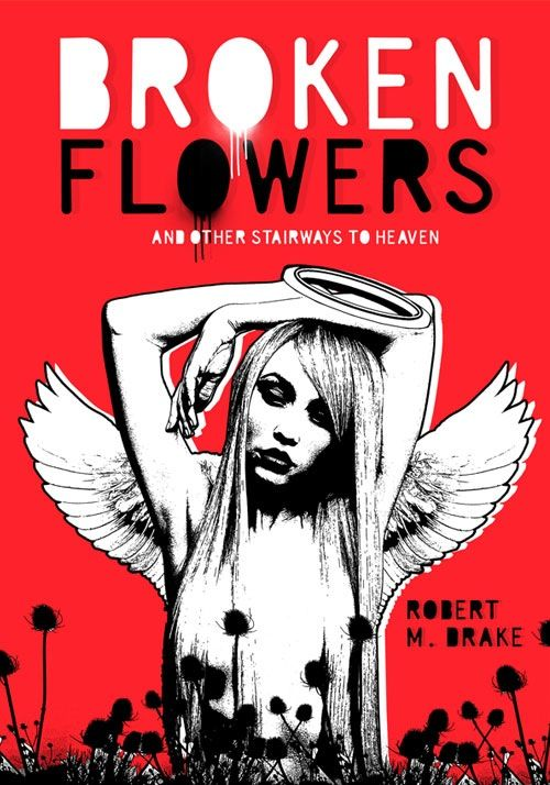 Broken Flowers 416 pages. PRE-ORDERS WILL BE SHIPPED MID OCTOBER This is an anthology of collective writing from Robert M. Drake written during...
