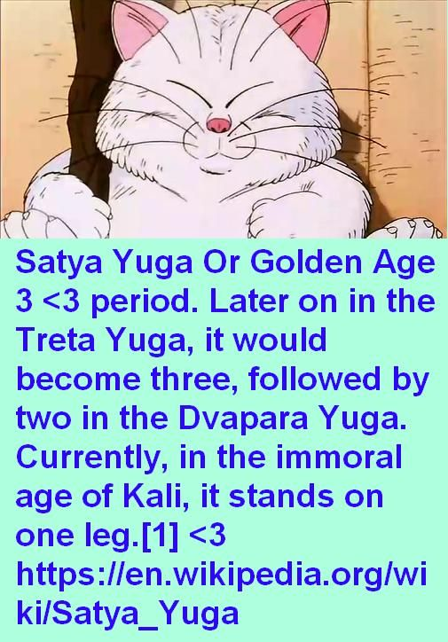 Satya Yuga Or Golden Age 3 <3 period. Later on in the Treta Yuga, it would become three, followed by two in the Dvapara Yuga. Currently, in the immoral age of Kali, it stands on one leg.[1] <3 https://en.wikipedia.org/wiki/Satya_Yuga