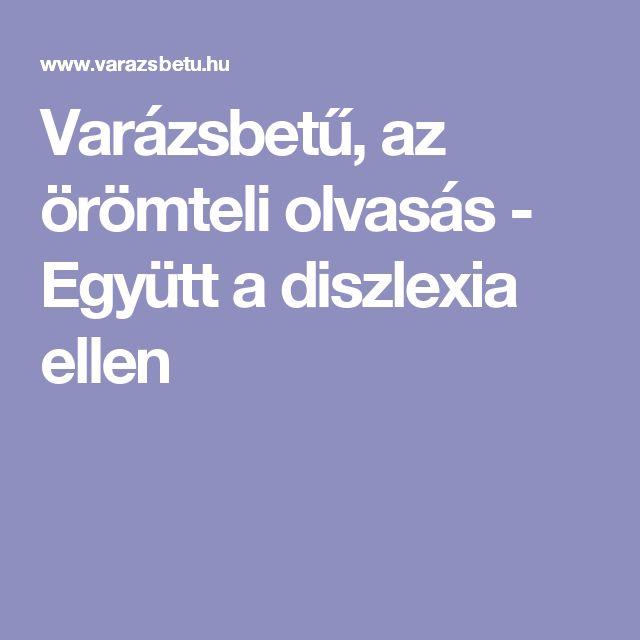 Varázsbetű, az örömteli olvasás - Együtt a diszlexia ellen
