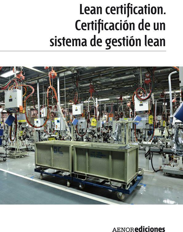 Asociación Española de Normalización y Certificación  Renault Consulting. Lean certification: certificación de un sistema de gestión lean. EDITORIAL AENOR - Asociación Española de Normalización y Certificación. 2012. ISBN: 9788481437683. Disponible en: Libros electrónicos EBRARY.