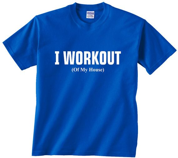 I workout of my house funny t shirt mom dad son daughter for Heat pressed t shirts