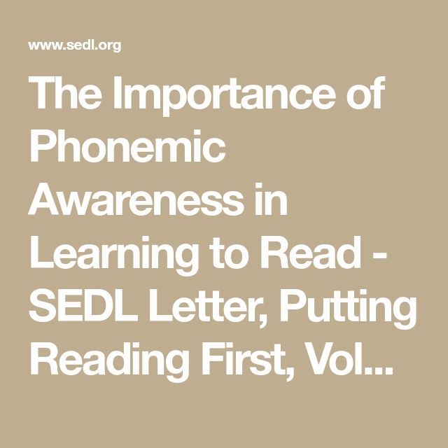The Importance of Phonemic Awareness in Learning to Read - SEDL Letter, Putting Reading First, Volume XIV, Number 3, December 2002