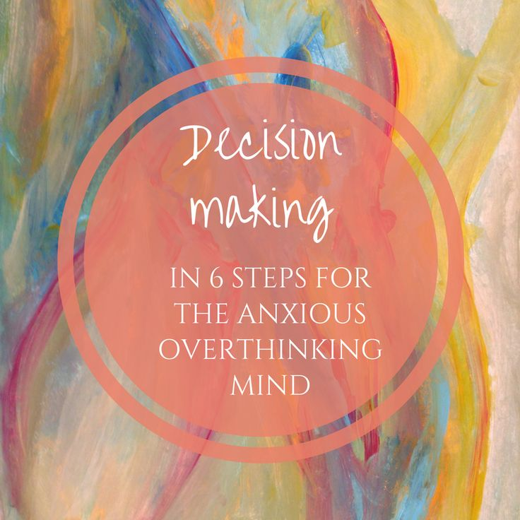 Decision Making for Anxiety Overthinking Mind How to make a decision anxiety relief