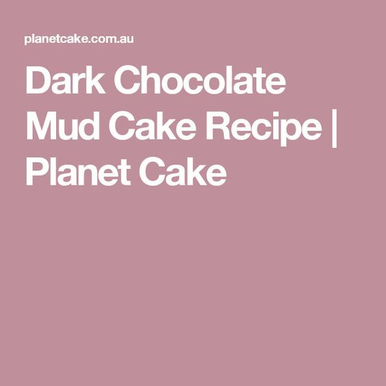 Planet Cake Chocolate Mud Cake Recipe