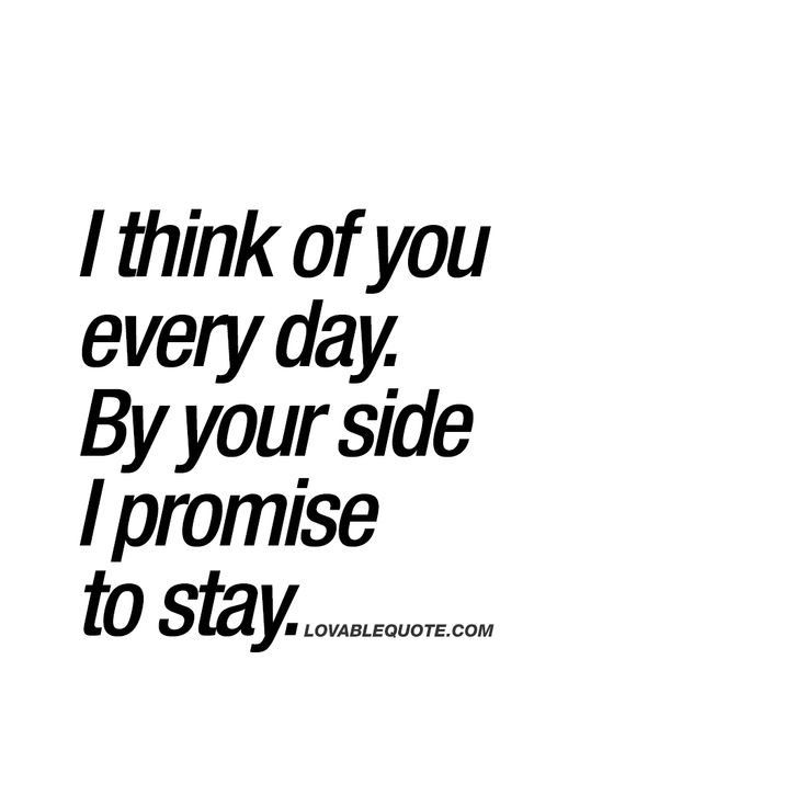 I think of you every day. By your side I promise to stay. ❤️  When the thought of him or her never leaves your mind. And when you promise to always stay by his or her side. www.lovablequote.com for all our couple quotes!