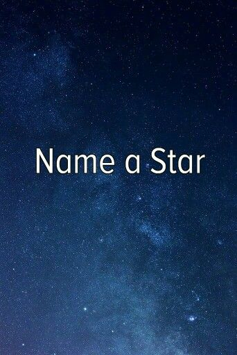 I have always wanted to name a star.