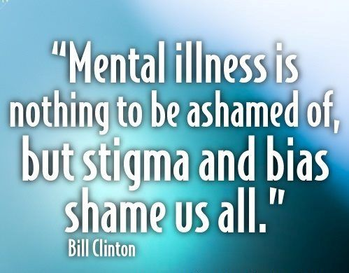 Mental illness is nothing to be ashamed of, but stigma and bias shame... | Bill Clinton Picture Quotes | Quoteswave