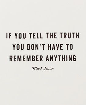 If you tell the truth, you don't have to remember anything